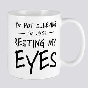I'm not sleeping I'm just resting my eyes Mugs