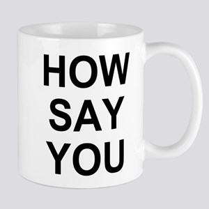 How Say You? Mug