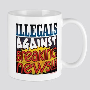 Illegals against Breaking New Mug
