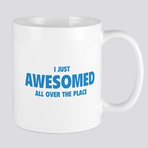 I Just Awesomed All Over The Place Mug