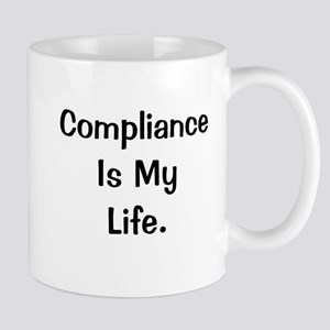 Compliance Is My Life Profound Quote Mug