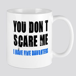 You don't scare me 5 daughters Mug