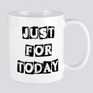 Just For Today #2 Mug