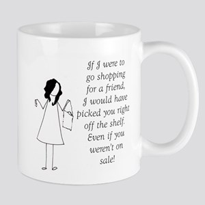 If I were to go shopping for a friend Mug