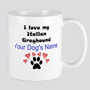 Custom I Love My Italian Greyhound Mug