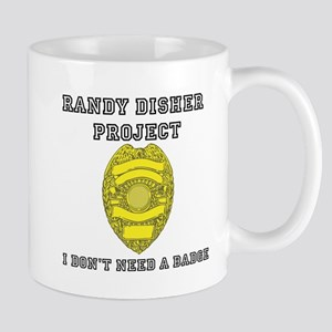 Randy Disher Project: I dont need a badge Mug