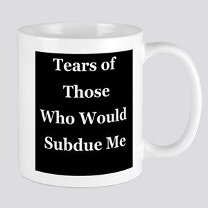 Tears of those whod Subdue Me Mugs