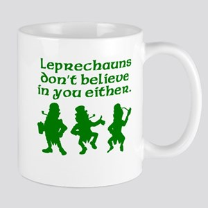 Leprechauns Don't Believe In You Either Mugs