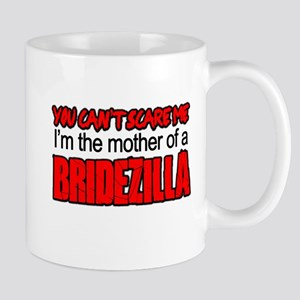 Mother of Bridezilla Cant Scare Me Mugs