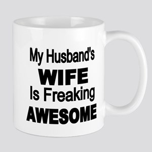My Husbands Wife is Freaking Awesome Mugs