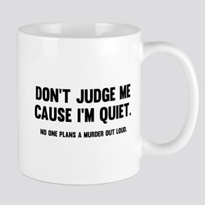 Don't Judge Me Cause I'm Quiet Mug