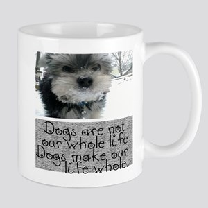 Dogs make our life whole Mugs
