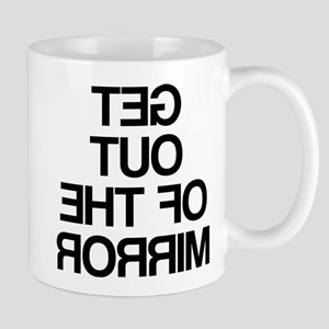 Get Out Of The Mirror Mug