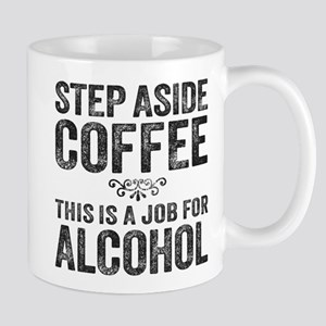 Step Aside Coffee. This Is A Job For Alcohol. Mugs