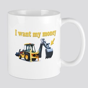 Funny! I Want My Money Backhoe Mugs