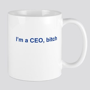 I'm a CEO, Bitch Mugs