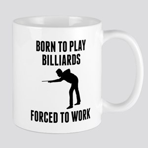 Born To Play Billiards Forced To Work Mugs