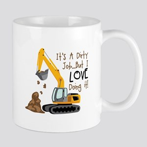 Its Adirty Job... But I Love doing it! Mugs