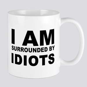 i am surrounded by idiots Mugs