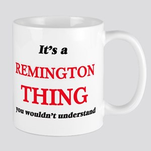 It's a Remington thing, you wouldn't Mugs