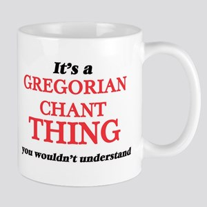 It's a Gregorian Chant thing, you wouldn& Mugs