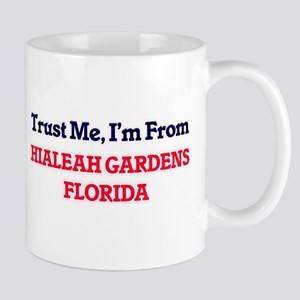 Trust Me, I'm from Hialeah Gardens Florida Mugs