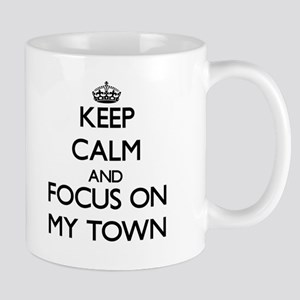 Keep Calm and focus on My Town Mugs