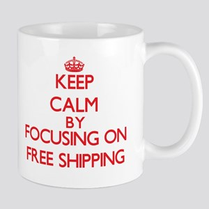 Keep Calm by focusing on Free Shipping Mugs