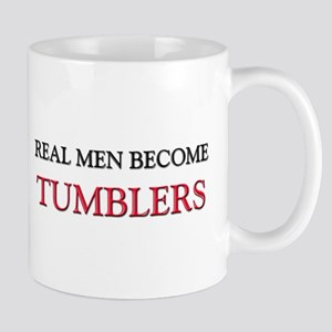 Real Men Become Tumblers Mug