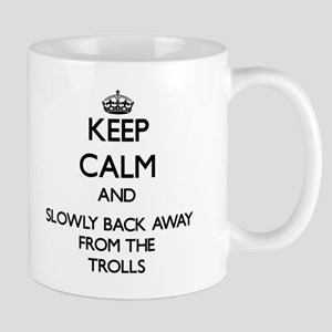 Keep calm and slowly back away from Trolls Mugs