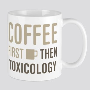 Coffee Then Toxicology Mug