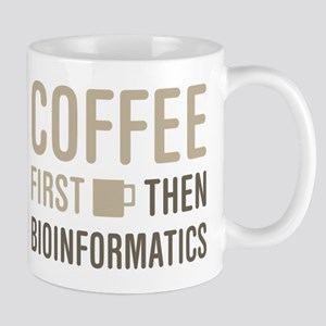 Coffee Then Bioinformatics 11 oz Ceramic Mug