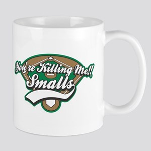 You're Killing Me,Smalls!!! Mugs