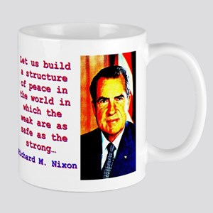 Let Us Build A Structure - Richard Nixon 11 oz Cer