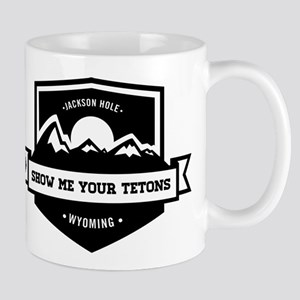 Show Me Your Tetons Mugs