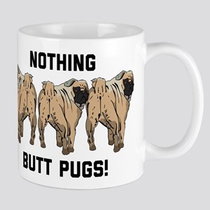 Nothing Butt Pugs 11 oz Ceramic Mug