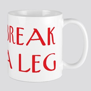 break a leg 11 oz Ceramic Mug