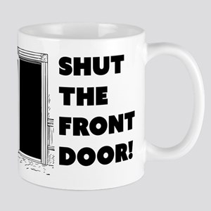 Funny Shut The Front Door Mugs