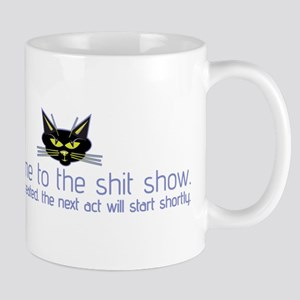 Welcome to the Shit Show 11 oz Ceramic Mug