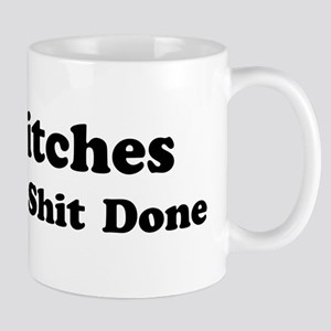 Bitches Get Shit Done Mug