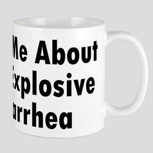 Ask Me About My Explosive Diarrhea Mug