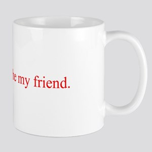 Boldness be my friend Mugs