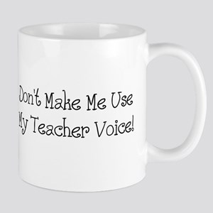 Don't Make Me Use My Teacher Voice! Mug