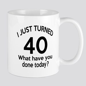 I Just Turned 40 What Have You Done Tod Mug