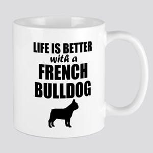 Life Is Better With A French Bulldog Mugs
