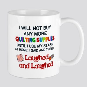 I WILL NOT BUY ANY MORE QUILTING SUPPLIES... Mugs
