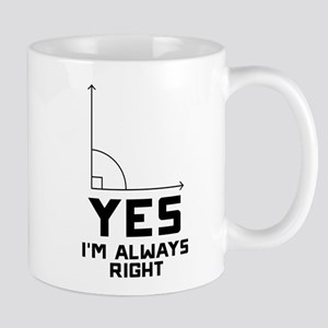 Yes I'm Always Right 11 oz Ceramic Mug