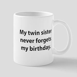My Twin Sister Never Forgets Birthday Mug