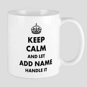 71a9a0018d8 Keep Calm and Let add name handle it Mugs