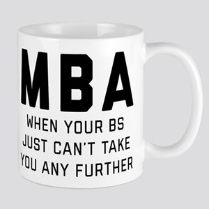 MBA When Your BS Just Can't Take 11 oz Ceramic Mug